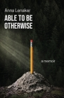 Able to Be Otherwise: A Memoir Cover Image