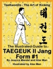 The Illustrated Guide to Taegeuk Il Jang (Form #1): (Taekwondo the art of kicking) Cover Image