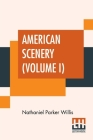 American Scenery (Volume I): Or, Land, Lake, And River Illustrations Of Transatlantic Nature. The Literary Department By N. P. Willis, Esq. (In Two Cover Image
