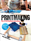 Printmaking: How to Print Anything on Everything Cover Image