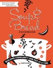 Soup and Bread Cookbook: Building Community One Pot at a Time Cover Image