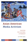Asian American Media Activism: Fighting for Cultural Citizenship (Critical Cultural Communication #10) Cover Image