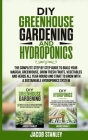 DIY Greenhouse Gardening & Hydroponics: The Complete Step by Step Guide to Build Your Greenhouse, Grow Fresh Fruits, Vegetables and Herbs All Year-Rou Cover Image