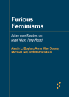 Furious Feminisms: Alternate Routes on Mad Max: Fury Road (Forerunners: Ideas First) Cover Image