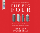 The Big Four: The Curious Past and Perilous Future of the Global Accounting Monopoly Cover Image