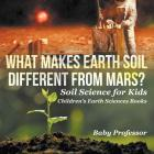 What Makes Earth Soil Different from Mars? - Soil Science for Kids - Children's Earth Sciences Books Cover Image