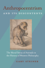 Anthropocentrism and Its Discontents: The Moral Status of Animals in the History of Western Philosophy Cover Image
