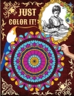 Just Color it!: An Adult Coloring Book Featuring the Most Beautiful Mandalas and Imagines for Stress Relief and Relaxation Cover Image