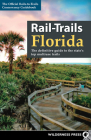 Rail-Trails Florida: The Definitive Guide to the State's Top Multiuse Trails Cover Image