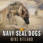 Navy Seal Dogs: My Tale of Training Canines for Combat Cover Image