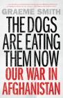 The Dogs Are Eating Them Now: Our War in Afghanistan Cover Image