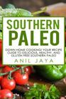 Southern Paleo: Down Home Cooking! Your Recipe Guide to Delicious, Healthy, and Gluten Free Southern Paleo Cover Image