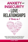 Anxiety and Insecurity in Love & Relationships: 2 Books in 1: Improve your Relationship and Communication with Couple Therapy. Overcome Anxiety, Panic Cover Image