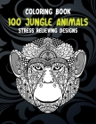 100 Jungle Animals - Coloring Book - Stress Relieving Designs Cover Image