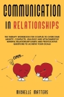 Communication in Relationships: The Therapy Workbook for Couples to Overcome Anxiety, Conflicts, Jealousy and Attachment by Mindful Relationship Habit Cover Image