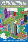 Aerotropolis: The Way We'll Live Next Cover Image