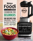 Ninja Foodi Cold & Hot Blender Cookbook for Beginners: 100 Recipes for Smoothies, Soups, Sauces, Infused Cocktails, and More Cover Image