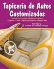 Tapiceria de Autos Customizados: Como Hacer: Asientos, Puertas, Cajuelas, Carpetas, Cielos, Tapas Convertibles, Y Mucho Mas Cover Image