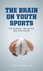 The Brain on Youth Sports: The Science, the Myths, and the Future Cover Image