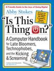 Is This Thing On?: A Late Bloomer's Computer Handbook Cover Image