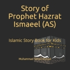 Story of Prophet Hazrat Ismaeel (AS): Islamic Story Book for Kids - Quranic Stories of the Prophets for Children - Islamic Bedtime Stories for Childre Cover Image