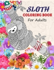 Sloth Coloring Book for Adults: An Adult Coloring Book with Funny, Animal and Relaxing Sloth Designs for Teens. Cover Image