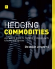 Hedging Commodities: A Practical Guide to Hedging Strategies with Futures and Options Cover Image