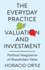 The Everyday Practice of Valuation and Investment: Political Imaginaries of Shareholder Value Cover Image