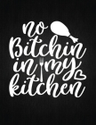 No bitchin in my kitchen: Recipe Notebook to Write In Favorite Recipes - Best Gift for your MOM - Cookbook For Writing Recipes - Recipes and Not Cover Image