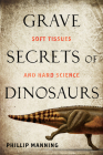 Grave Secrets of Dinosaurs: Soft Tissues and Hard Science Cover Image