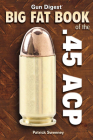 Gun Digest Big Fat Book of the .45 ACP Cover Image