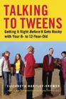 Talking to Tweens: Getting It Right Before It Gets Rocky with Your 8- to 12-Year-Old Cover Image