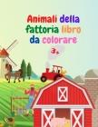 Animali della fattoria libro da colorare: Incredibile libro da colorare con animali della fattoria Animali della fattoria acuta libro da colorare per Cover Image