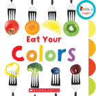 Eat Your Colors (Rookie Toddler) Cover Image