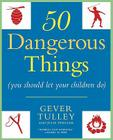 50 Dangerous Things (You Should Let Your Children Do) Cover Image