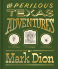 The Perilous Texas Adventures of Mark Dion Cover Image