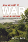 Human Rights as War by Other Means: Peace Politics in Northern Ireland (Pennsylvania Studies in Human Rights) Cover Image