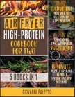 Air Fryer High-Protein Cookbook for Two [5 IN 1]: Everything You Need to Kill Hunger, Stay Healthy and Spend Good Time with Your Sweetheart [15-Minute Cover Image