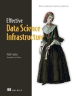 Effective Data Science Infrastructure: How to make data scientists more productive Cover Image