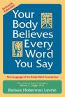 Your Body Believes Every Word You Say: The Language of the Body/Mind Connection Cover Image