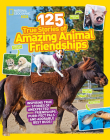 125 True Stories of Amazing Animal Friendships Cover Image