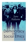 Democracy and Social Ethics: Conception of the Moral Significance of Diversity From a Feminist Perspective Including an Essay Belated Industry and a Speech Why Women Should Vote Cover Image