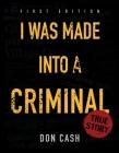 I WAS MADE INTO A CRIMINAL Cover Image