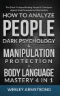 How To Analyze People, Dark Psychology & Manipulation Protection + Body Language Mastery 4 in 1: The Guide To Speed Reading People & Techniques Agains Cover Image