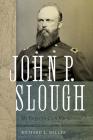 John P. Slough: The Forgotten Civil War General Cover Image