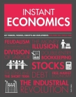 Instant Economics: Key Thinkers, Theories, Discoveries and Concepts Cover Image
