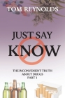Just Say Know: The Inconvenient Truth About Drugs Cover Image