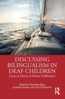Discussing Bilingualism in Deaf Children: Essays in Honor of Robert Hoffmeister Cover Image