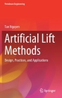 Artificial Lift Methods: Design, Practices, and Applications Cover Image
