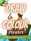 Draw & Colour Pirates: 100 Pages of educational pirate fun for children ages 6 to 12 Cover Image